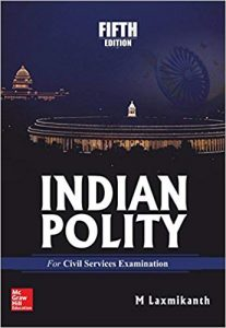 Fifth edition of Indian Polity for Civil Services Examination by M. Laxmikanth.