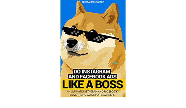 Do Instagram And Facebook Ads Like A Boss.
